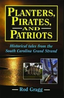 Planters, Pirates, and Patriots: Historical Tales from the South Carolina Grand Strand als Taschenbuch