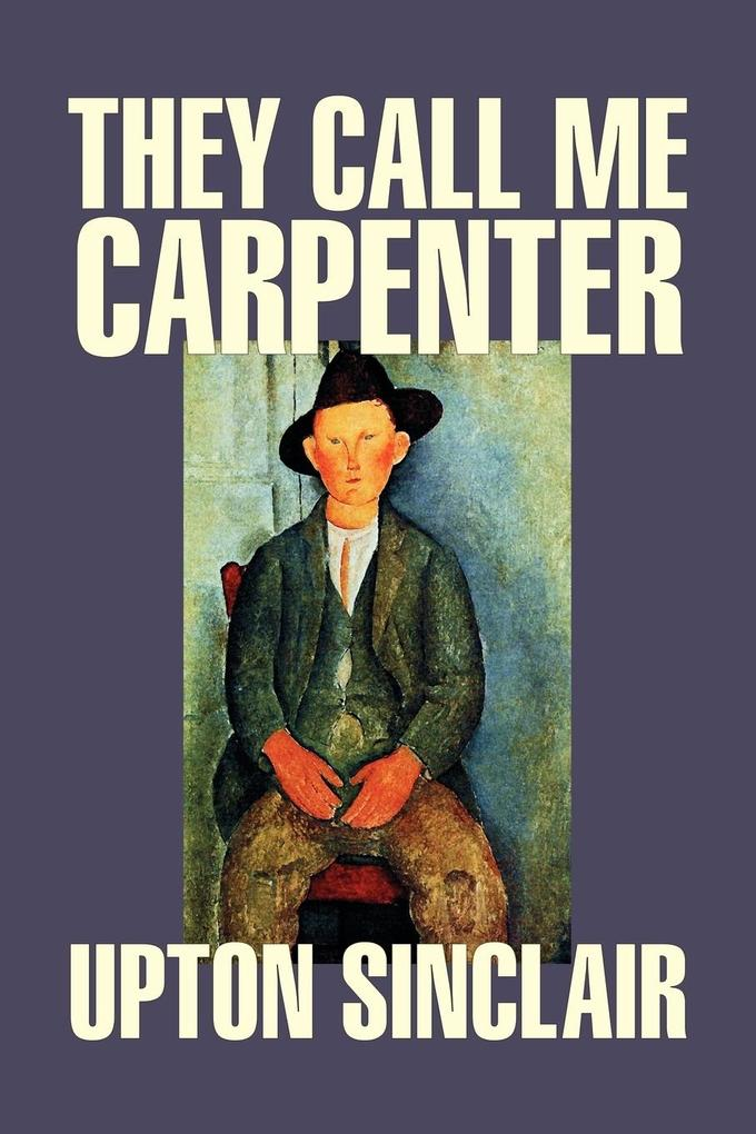 They Call Me Carpenter by Upton Sinclair, Fiction, Classics, Literary als Taschenbuch