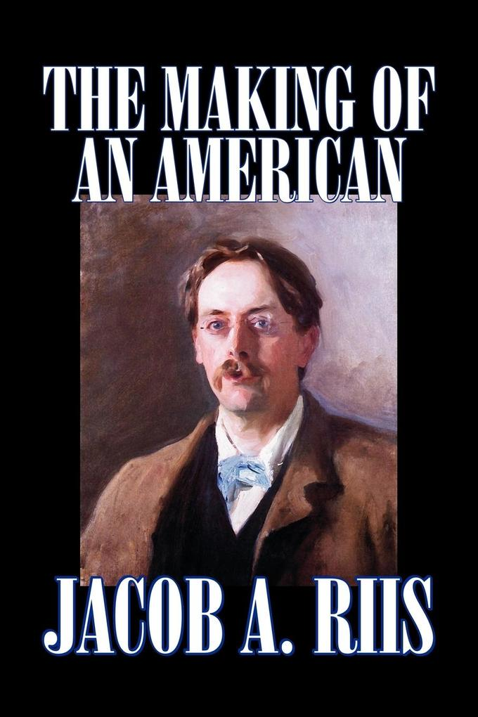 The Making of an American by Jacob A. Riis, Biography & Autobiography, History als Taschenbuch