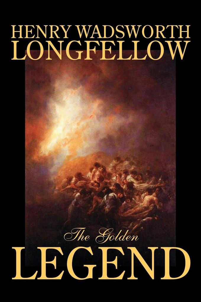 The Golden Legend by Henry Wadsworth Longfellow, Fiction, Classics, Literary als Taschenbuch