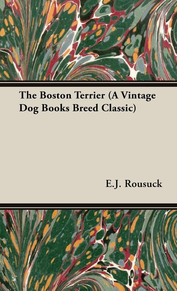The Boston Terrier (A Vintage Dog Books Breed Classic) als Buch