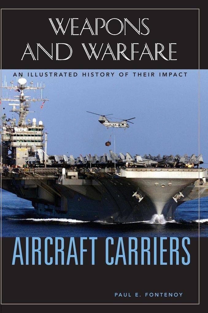 Aircraft Carriers: An Illustrated History of Their Impact als Buch