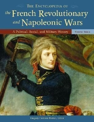 The Encyclopedia of the French Revolutionary and Napoleonic Wars [3 Volumes]: A Political, Social, and Military History als Buch