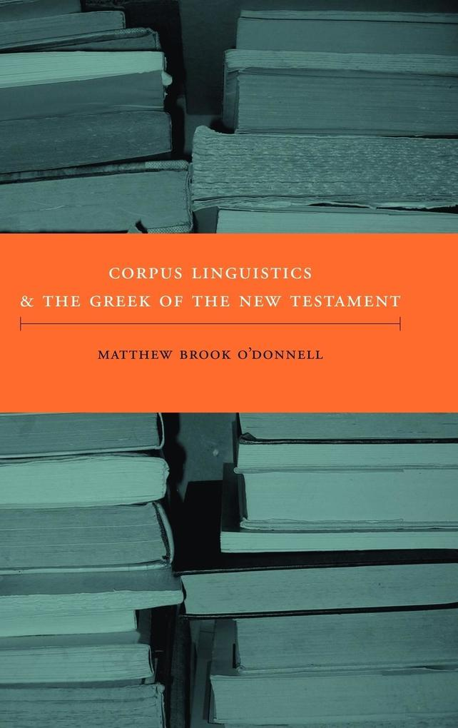 Corpus Linguistics and the Greek of the New Testament als Buch