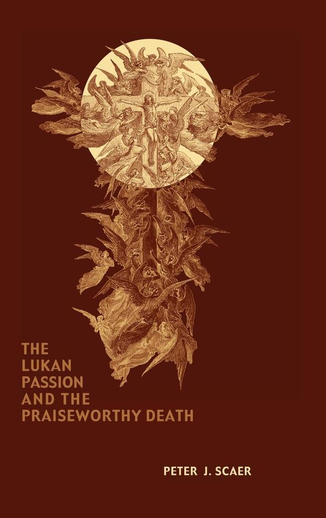 The Lukan Passion and the Praiseworthy Death als Buch
