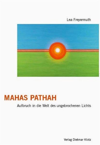 Mahas Pathah: Aufbruch in die Welt des ungebrochenen Lichts als Buch