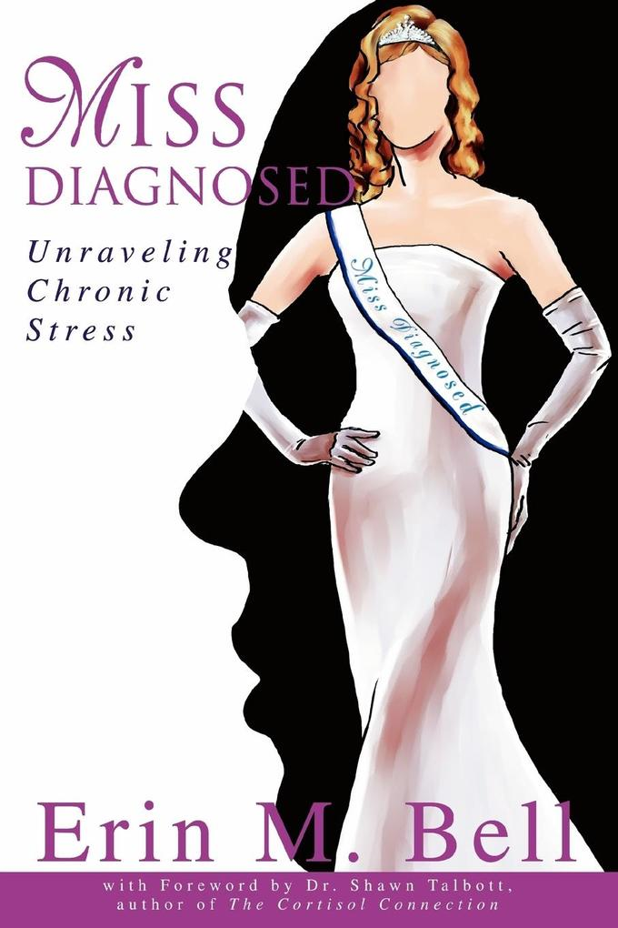 Miss Diagnosed: Unraveling Chronic Stress als Taschenbuch