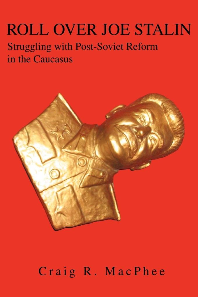 Roll Over Joe Stalin: Struggling with Post-Soviet Reform in the Caucasus als Taschenbuch