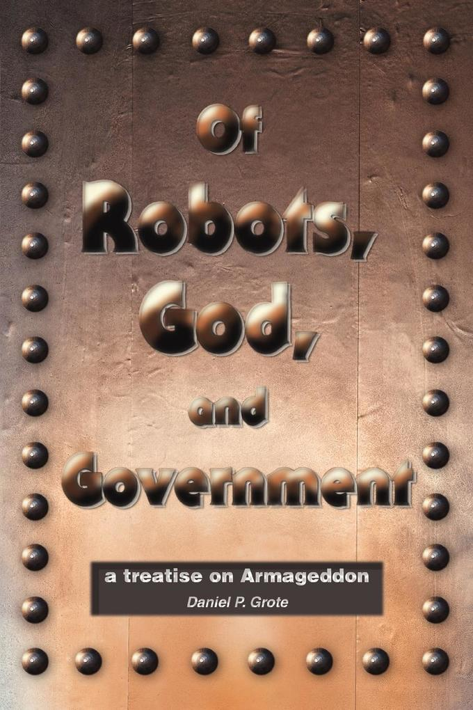 Of Robots, God, and Government: A Treatise on Armageddon als Buch