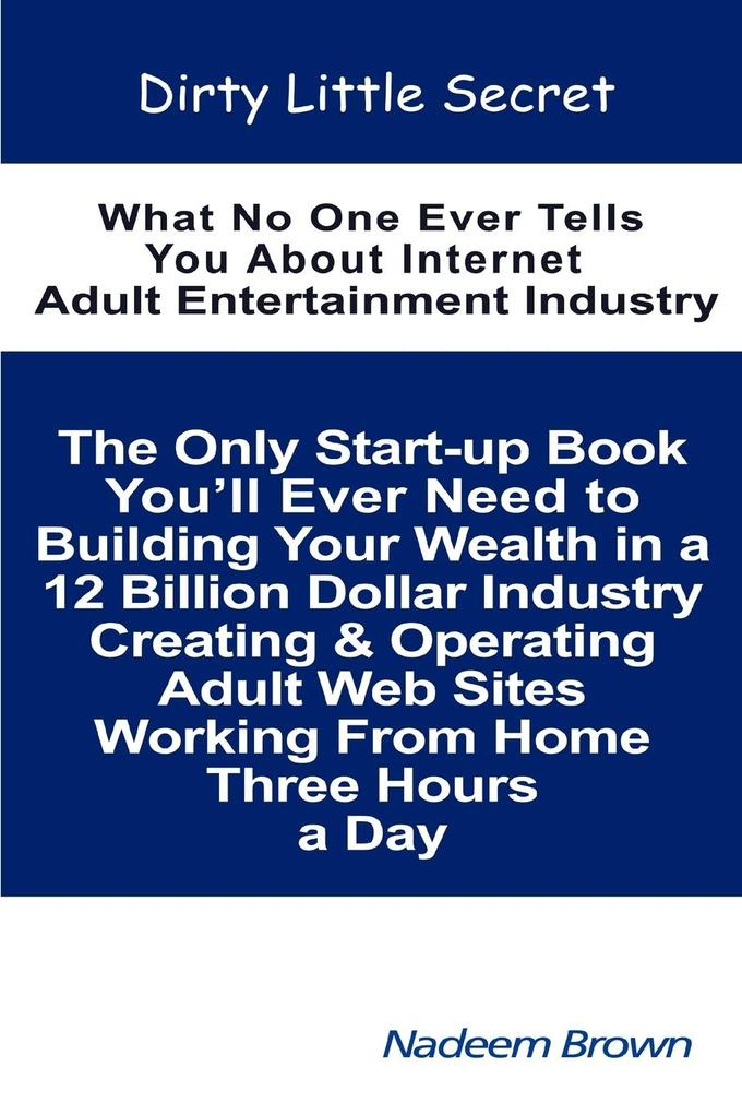 Dirty Little Secret: What No One Ever Tells You about Internet Adult Entertainment Industry als Taschenbuch