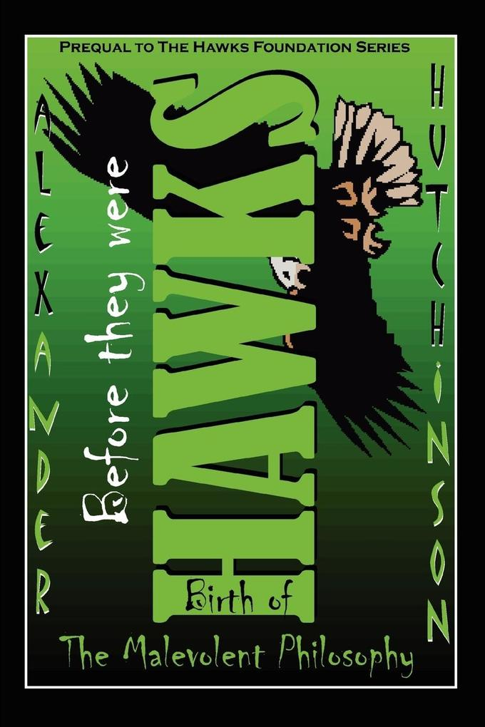 Before They Were Hawks: Birth of the Malevolent Philosophy als Buch