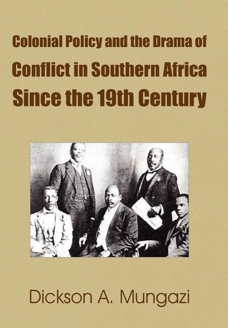 Colonial Policy and the Drama of Conflict in Southern Africa Since the 19th Century als Buch