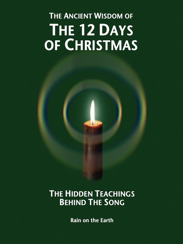 The Ancient Wisdom of the 12 Days of Christmas: The Hidden Teachings Behind the Song als Buch