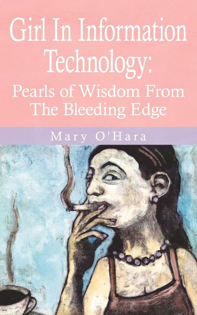 Girl in Information Technology: Pearls of Wisdom from the Bleeding Edge als Taschenbuch