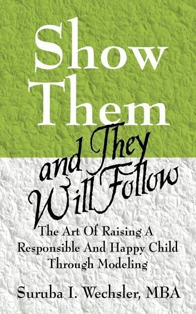 Show Them and They Will Follow: The Art of Raising a Responsible and Happy Child Through Modeling als Taschenbuch