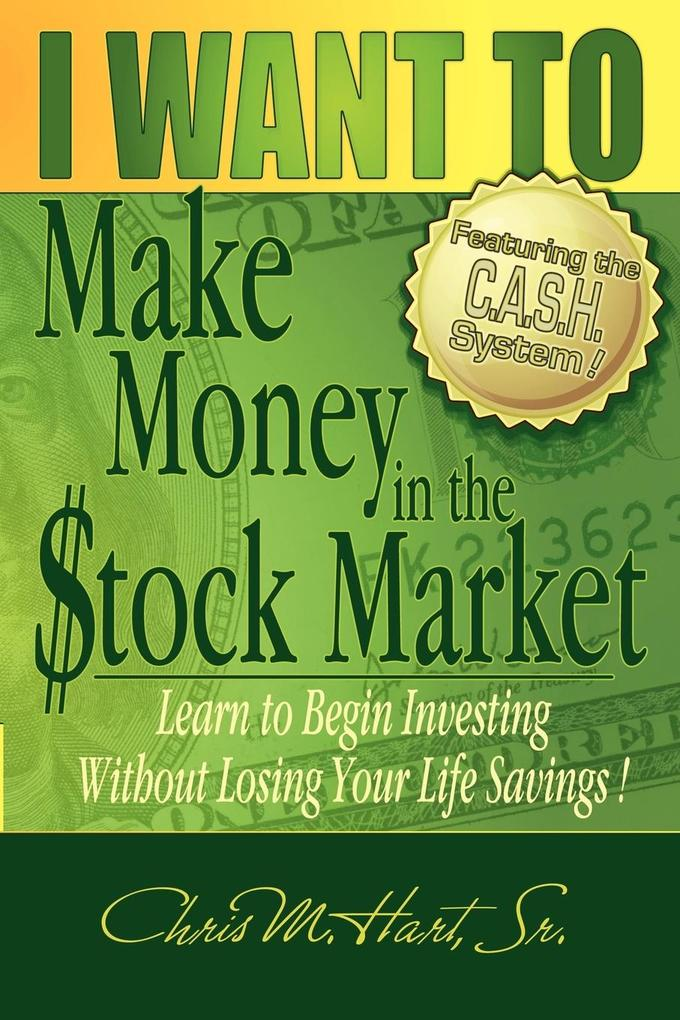 I Want to Make Money in the Stock Market: Learn to Begin Investing Without Losing Your Life Savings als Taschenbuch