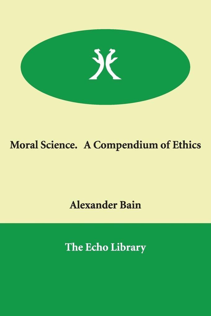 Moral Science. a Compendium of Ethics als Taschenbuch