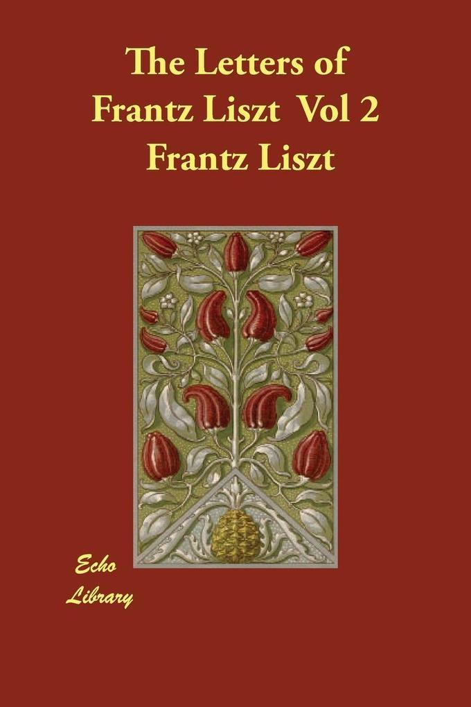 The Letters of Frantz Liszt Vol 2 als Taschenbuch