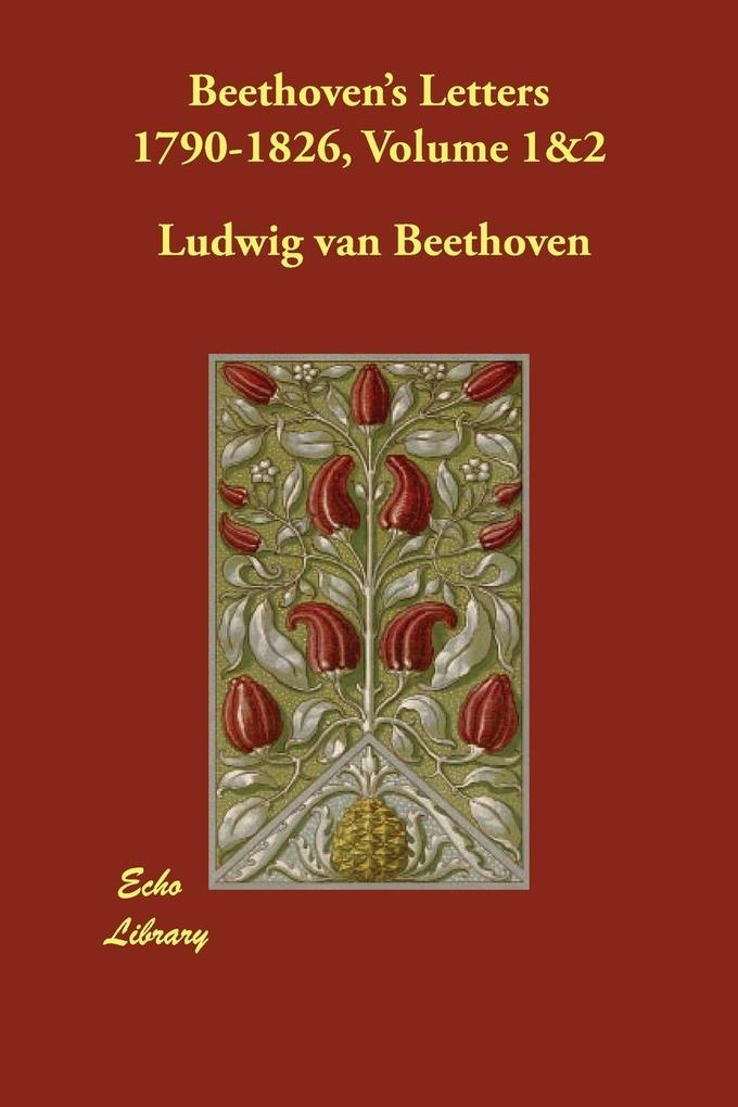 Beethoven's Letters 1790-1826, Volume 1&2 als Buch