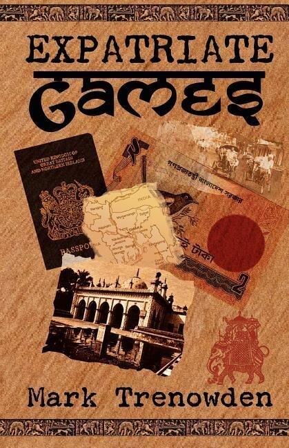 Expatriate Games - 662 Days in Bangladesh als Taschenbuch