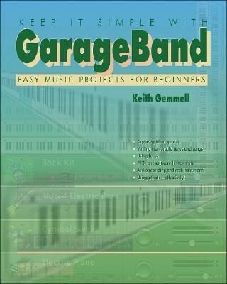 Keep It Simple with Garageband: Easy Music Projects for Beginners als Taschenbuch