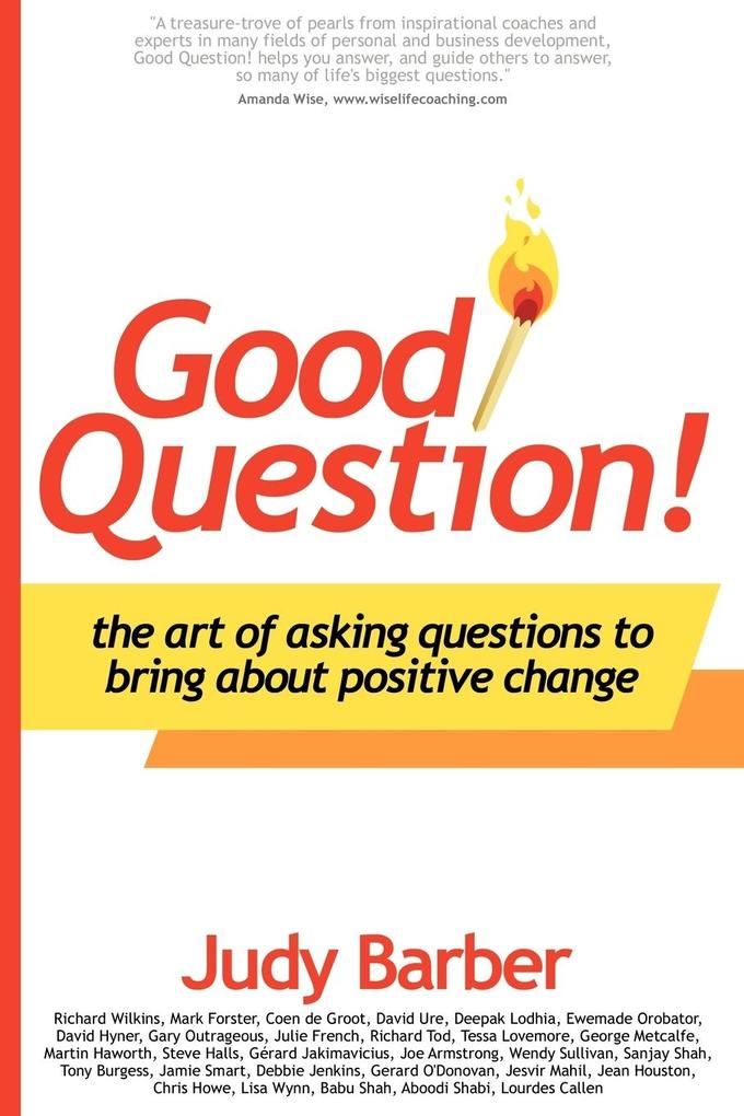 Good Question! The Art of Asking Questions To Bring About Positive Change als Buch