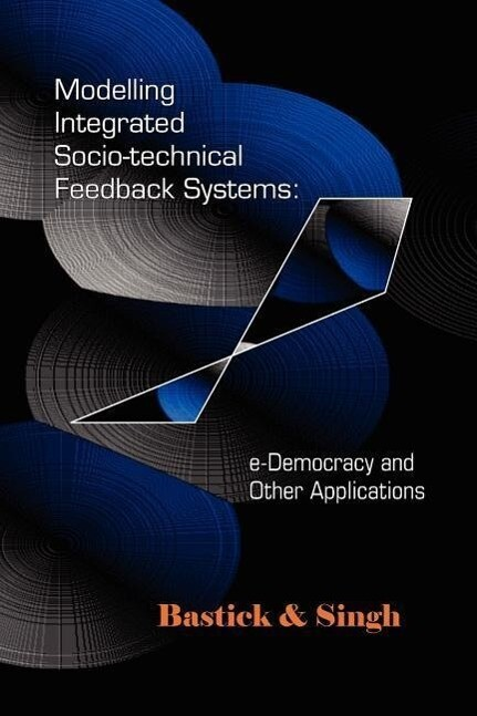 Modelling Integrated Socio-Technical Feedback Systems: E-Democracy and Other Applications als Taschenbuch