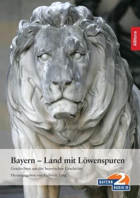 Bayern - Land mit Löwenspuren als Buch