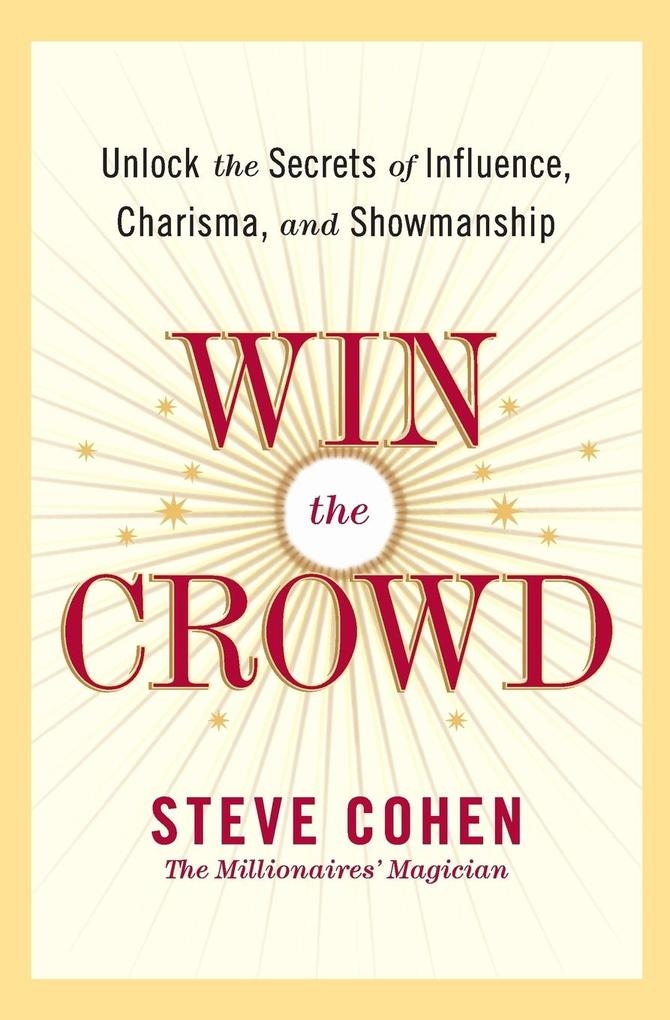 Win the Crowd: Unlock the Secrets of Influence, Charisma, and Showmanship als Taschenbuch