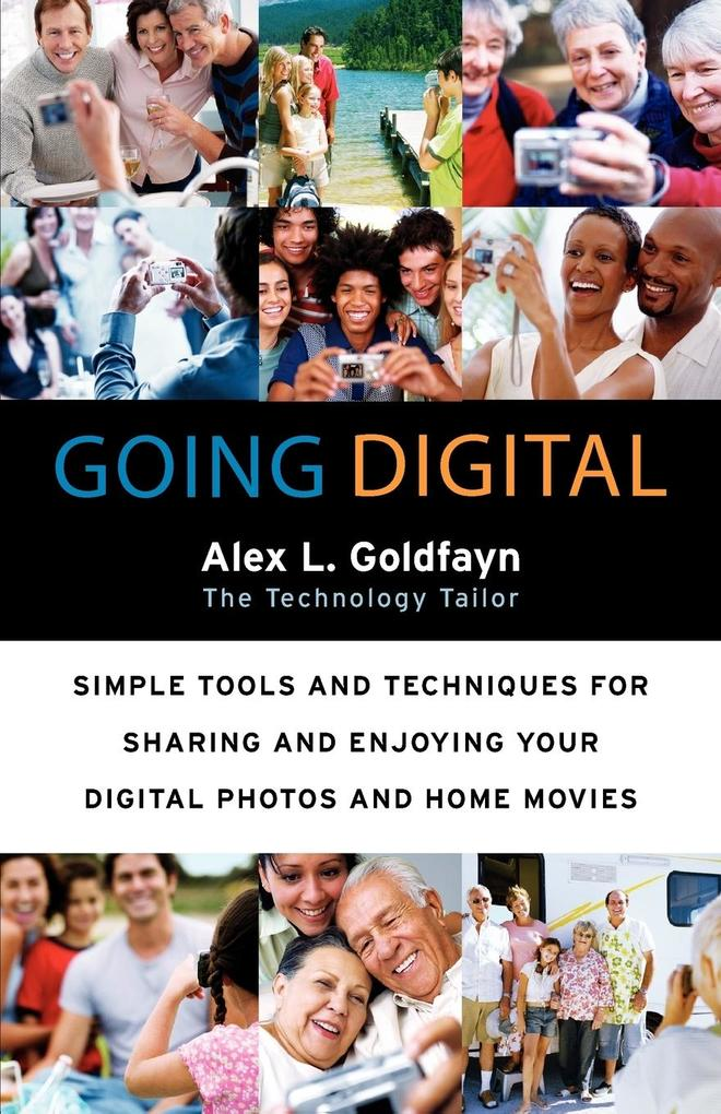 Going Digital: Simple Tools and Techniques for Sharing and Enjoying Your Digital Photos and Home Movies als Taschenbuch