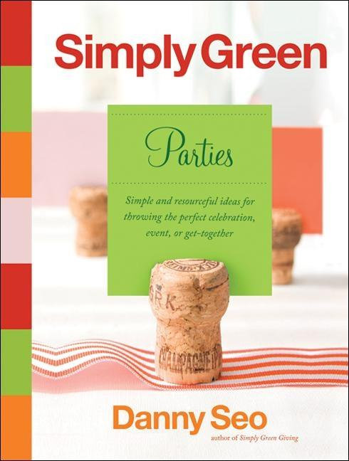 Simply Green Parties: Simple and Resourceful Ideas for Throwing the Perfect Celebration, Event, or Get-Together als Buch
