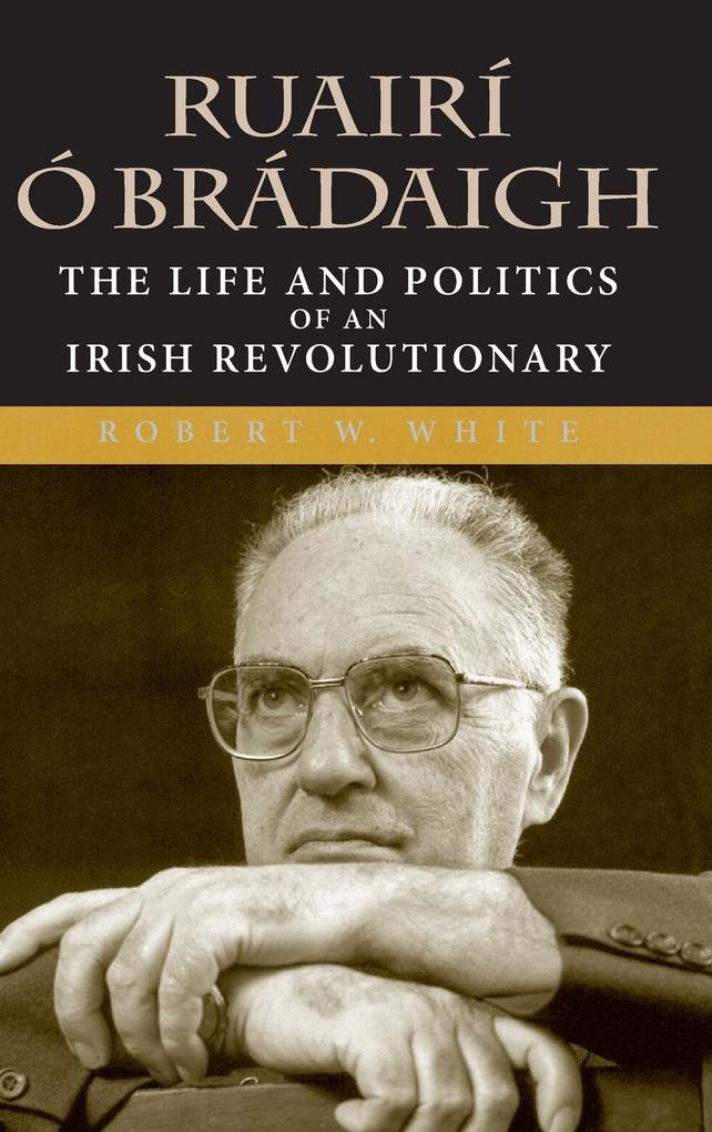Ruairí Ó Brádaigh: The Life and Politics of an Irish Revolutionary als Buch
