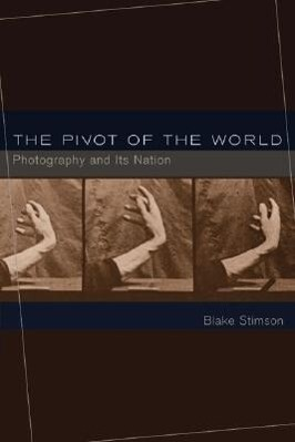 The Pivot of the World: Photography and Its Nation als Buch
