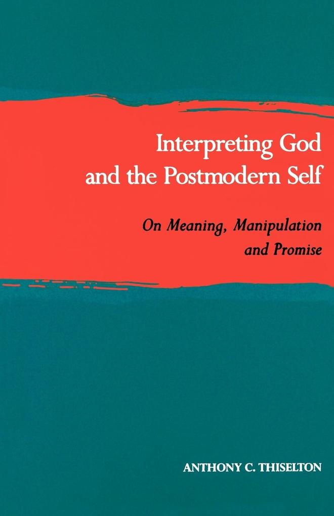 Interpreting God and the Postmodern Self: On Meaning, Manipulation, and Promise als Taschenbuch