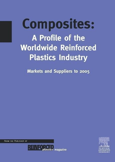 Composites - A Profile of the World-Wide Reinforced Plastics Industry, Markets and Suppliers to 2005 als Taschenbuch