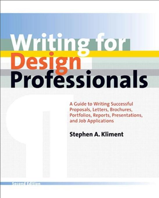 Writing for Design Professionals: A Guide to Writing Successful Proposals, Letters, Brochures, Portfolios, Reports, Presentations, and Job Application als Buch