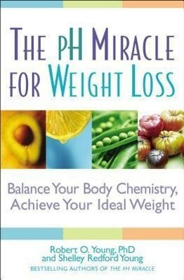 The PH Miracle for Weight Loss: Balance Your Body Chemistry, Achieve Your Ideal Weight als Taschenbuch