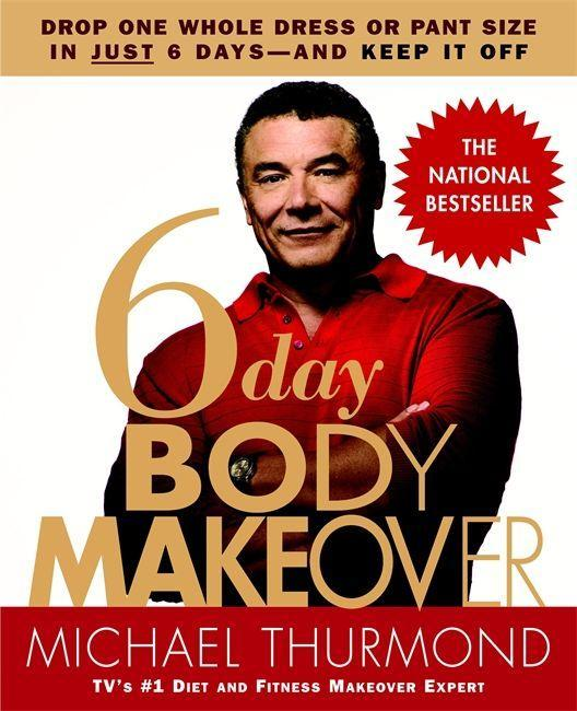 6-Day Body Makeover: Drop One Whole Dress or Pant Size in Just 6 Days--And Keep It Off als Taschenbuch