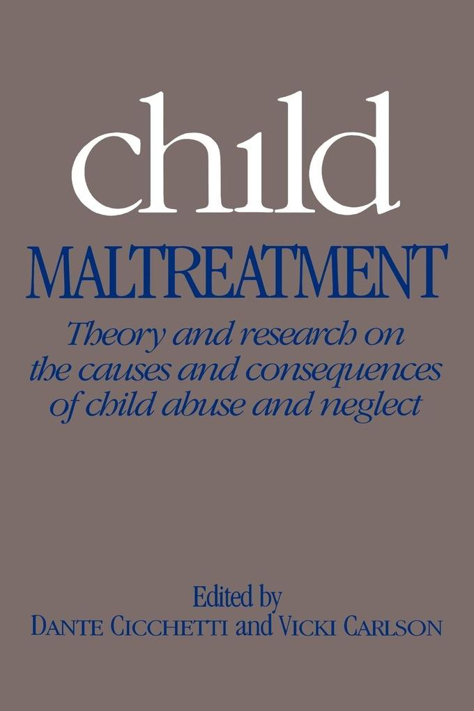 Child Maltreatment: Theory and Research on the Causes and Consequences of Child Abuse and Neglect als Buch