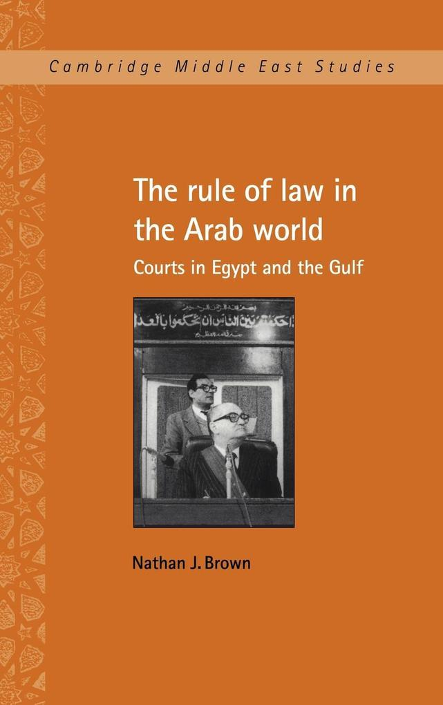The Rule of Law in the Arab World: Courts in Egypt and the Gulf als Buch