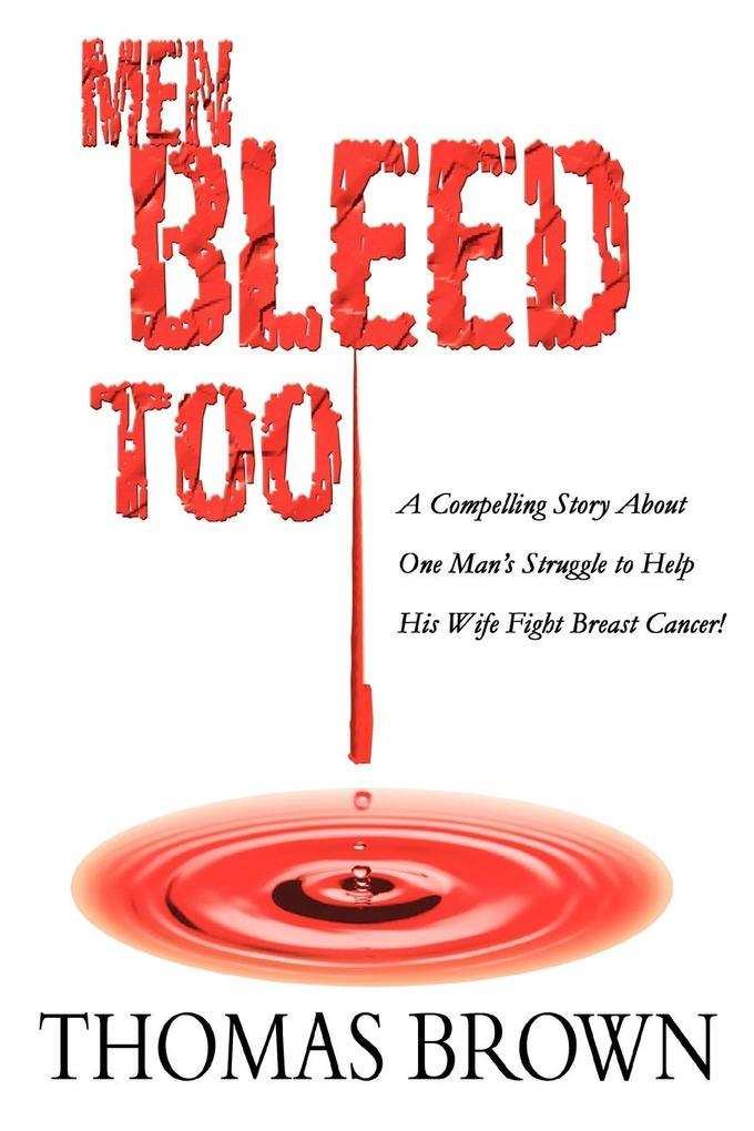 Men Bleed Too: A Compelling Story about One Man's Struggle to Help His Wife Fight Breast Cancer! als Taschenbuch