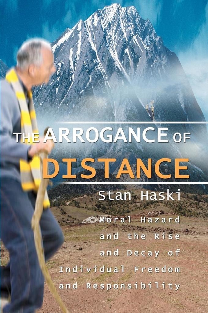 The Arrogance of Distance: Moral Hazard and the Rise and Decay of Individual Freedom and Responsibility als Taschenbuch