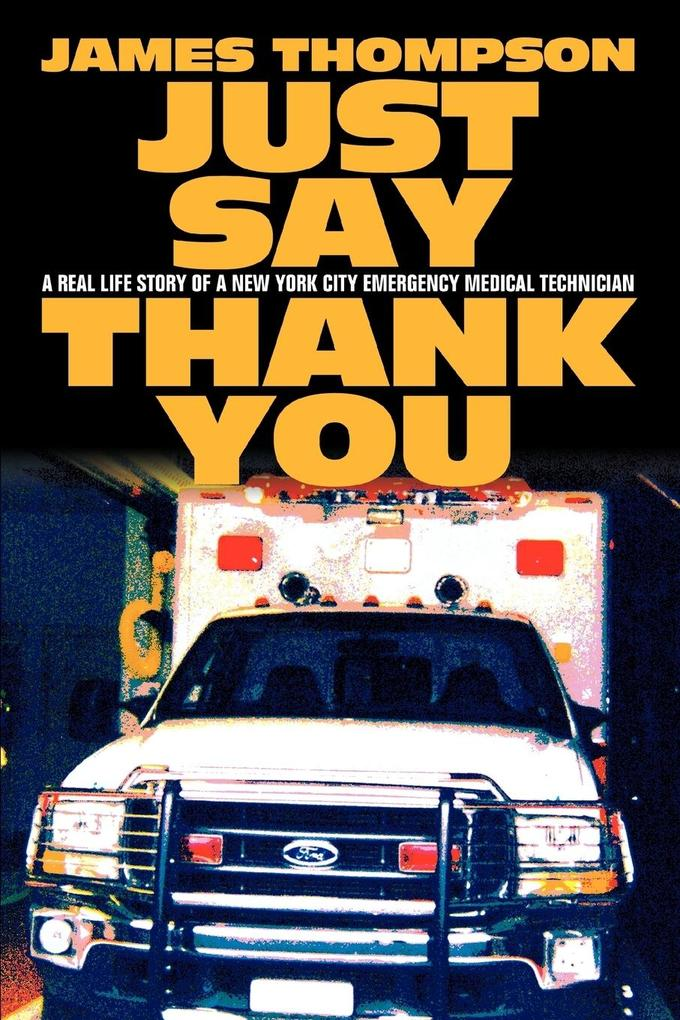 Just Say Thank You: A Real Life Story of a New York City Emergency Medical Technician als Buch