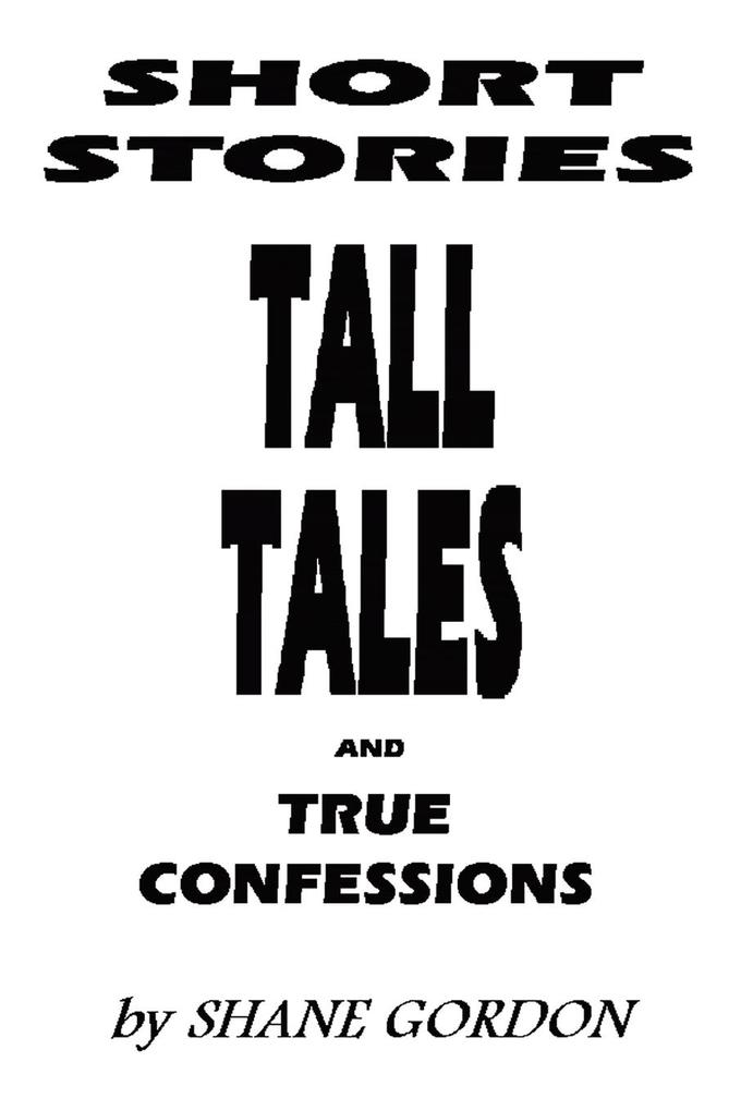Short Stories, Tall Tales And True Confessions als Taschenbuch