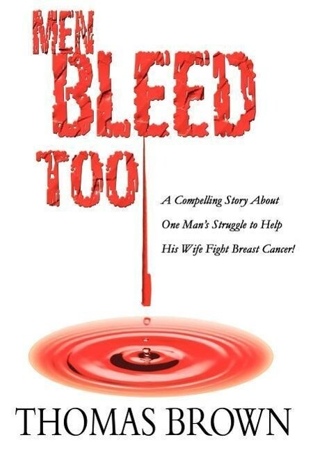 Men Bleed Too: A Compelling Story about One Man's Struggle to Help His Wife Fight Breast Cancer! als Buch
