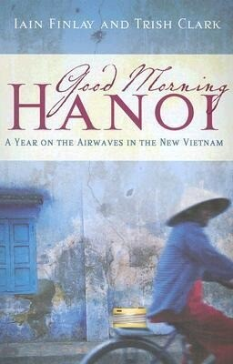 Good Morning Hanoi: A Year on the Airwaves in the New Vietnam als Taschenbuch