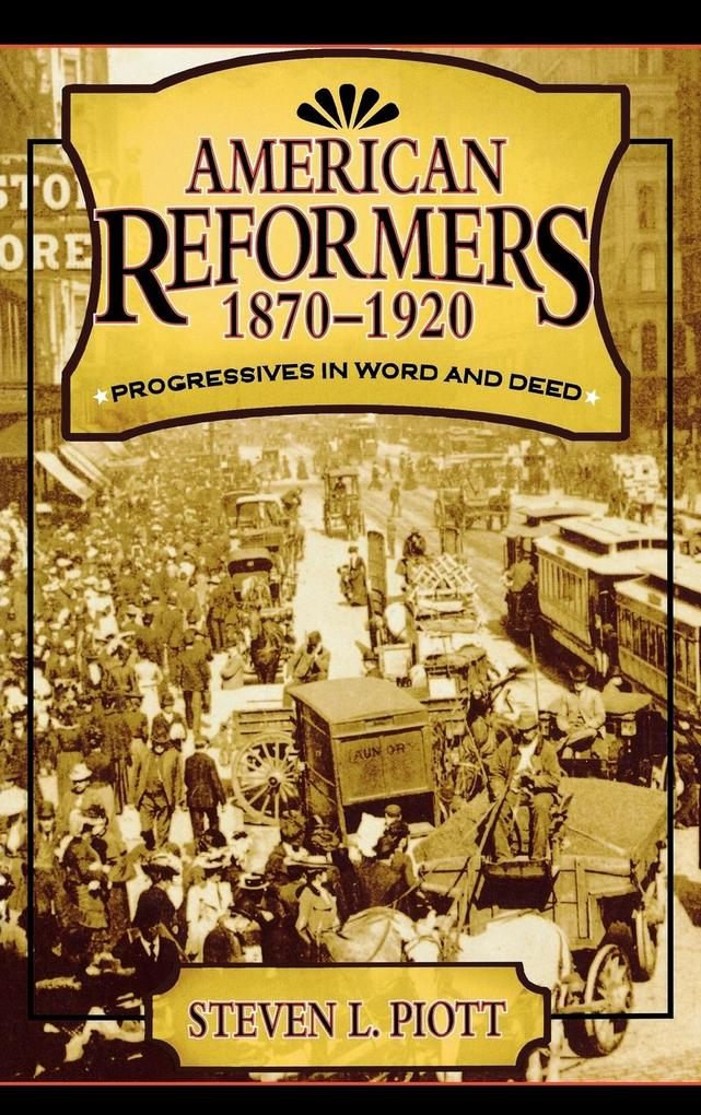 American Reformers, 1870 1920: Progressives in Word and Deed als Buch