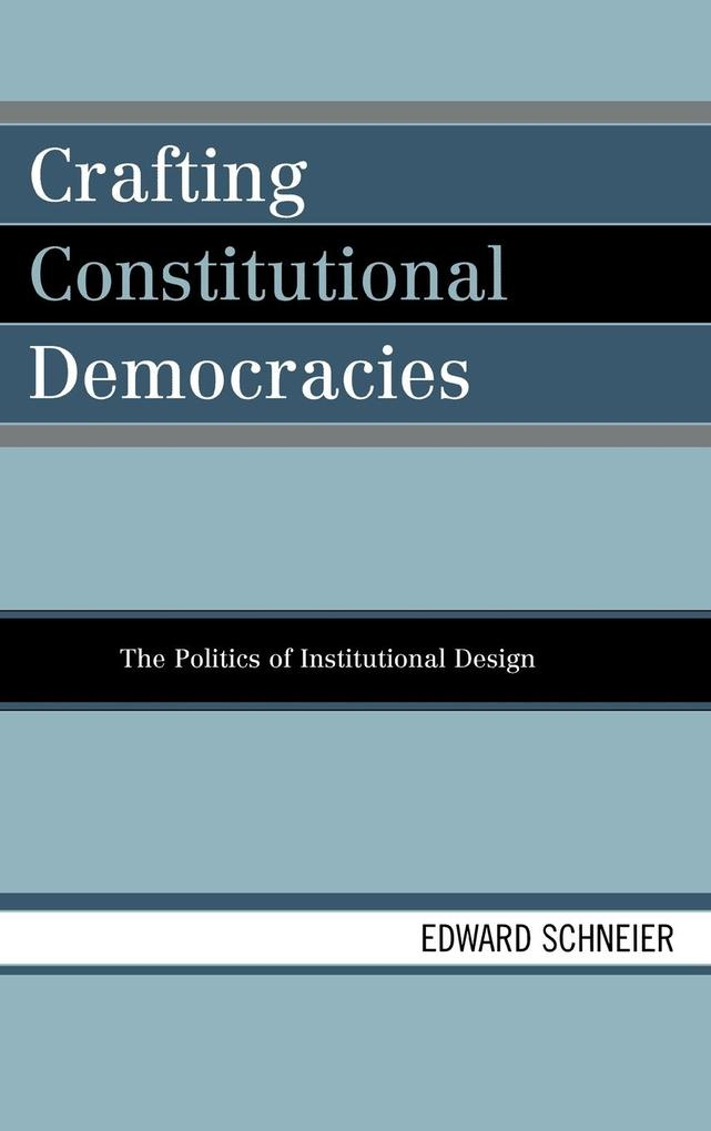 Crafting Constitutional Democracies: The Politics of Institutional Design als Buch