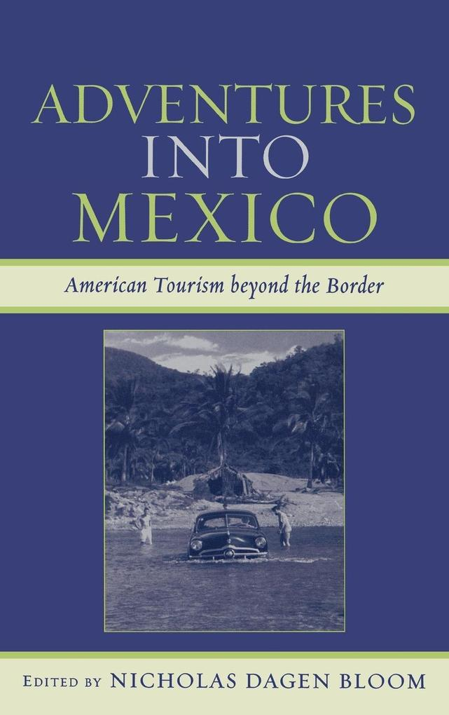 Adventures Into Mexico: American Tourism Beyond the Border als Buch