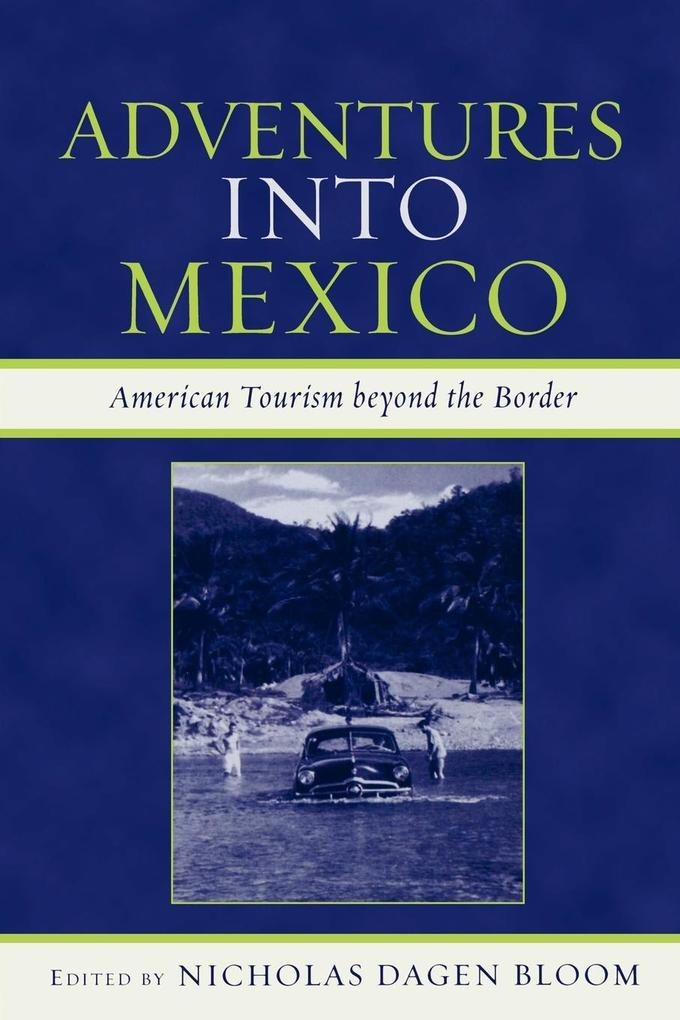 Adventures Into Mexico: American Tourism Beyond the Border als Taschenbuch